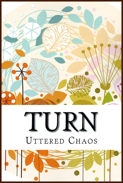Uttered Chaos ~ Turn
