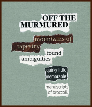 found poem © j.i. kleinberg ~ off the murmured