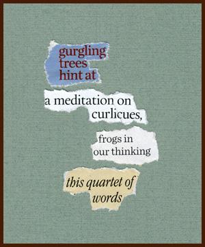 found poem © j.i. kleinberg ~ gurgling