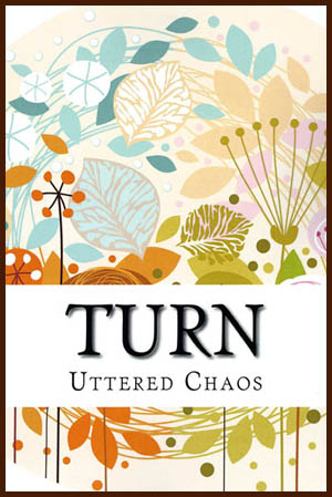 Uttered Chaos: Turn