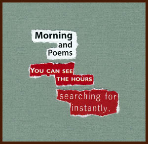 found poem © j.i. kleinberg ~ Morning