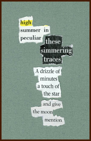 found poem © j.i. kleinberg ~ high summer