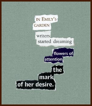 found poem © j.i. kleinberg ~ in Emily's garden