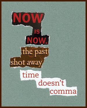 found poem © j.i. kleinberg ~ NOW