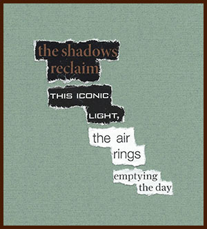 found poem © j.i. kleinberg ~ the shadows