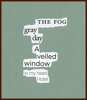 found poem © j.i. kleinberg ~ THE FOG