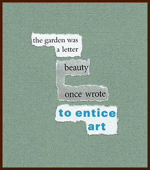 found poem © j.i. kleinberg ~ the garden