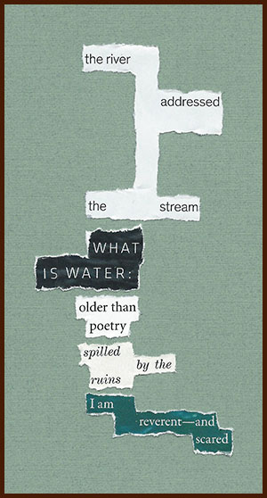 found poem © j.i. kleinberg ~ the river
