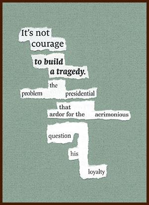 found poem © j.i. kleinberg ~ It_s not courage